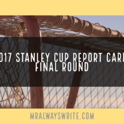 Mr. Always Write - 2017 Stanley Cup Report Card: Final Round